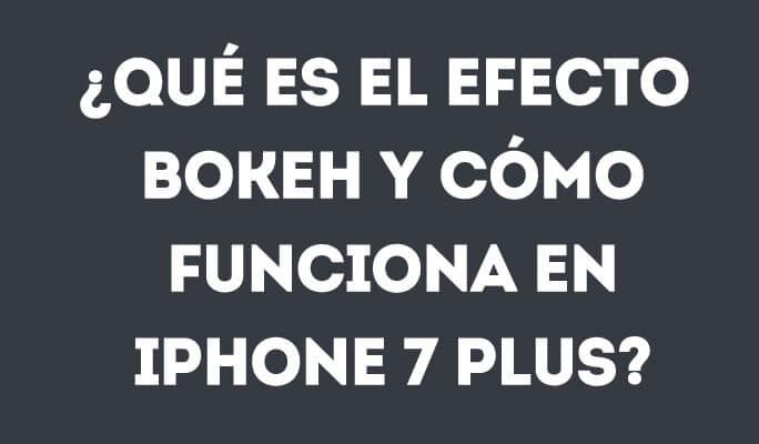 ¿Qué es el efecto bokeh y cómo funciona en iPhone 7 Plus?