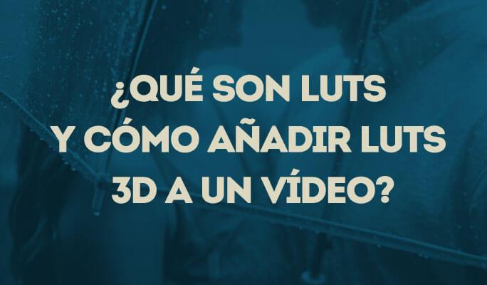 ¿Qué son LUTs y cómo añadir LUTs 3D a un vídeo?