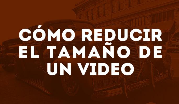 Cómo reducir el tamaño de un vídeo
