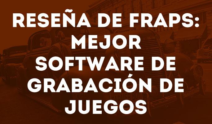 Reseña de Fraps: Mejor software de grabación de juegos