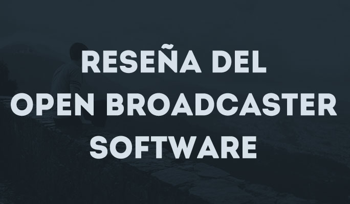 Reseña del Open Broadcaster Software