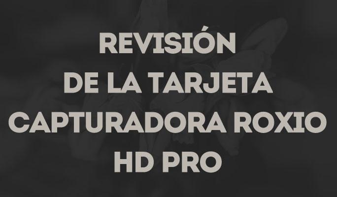 Revisión de la Tarjeta Capturadora Roxio HD Pro