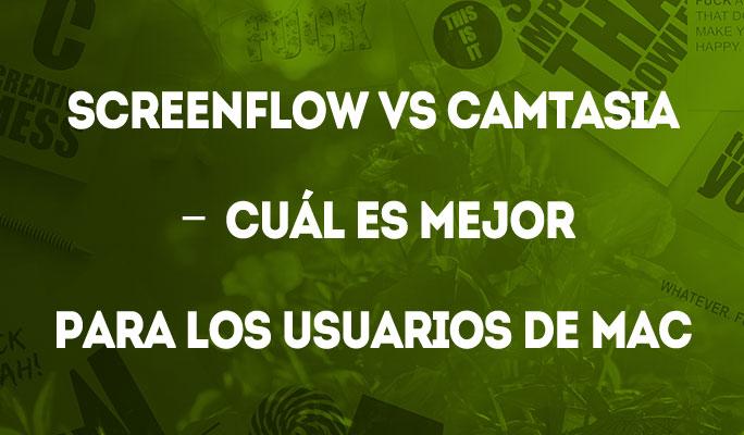 Screenflow vs Camtasia – Cuál es mejor para los Usuarios de Mac