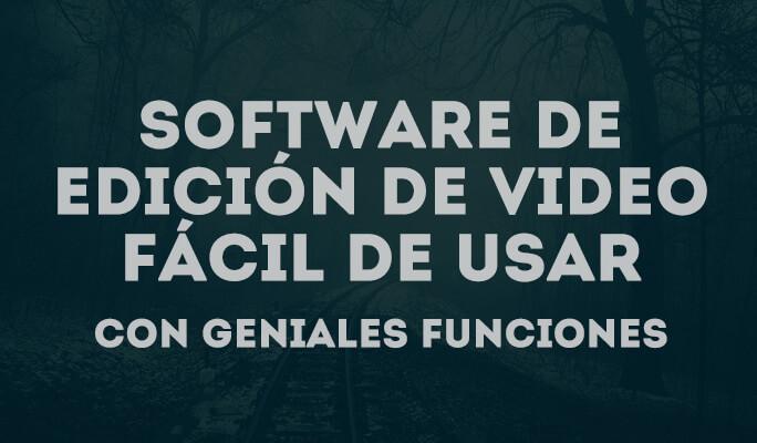 Software de edición de video fácil de usar con geniales funciones