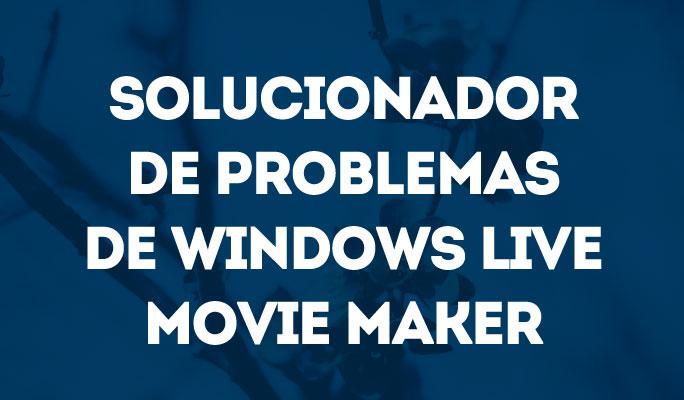 Solucionador de problemas de Windows Live Movie Maker