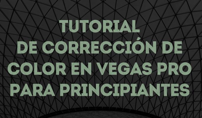 Tutorial de corrección de color en Vegas Pro para principiantes