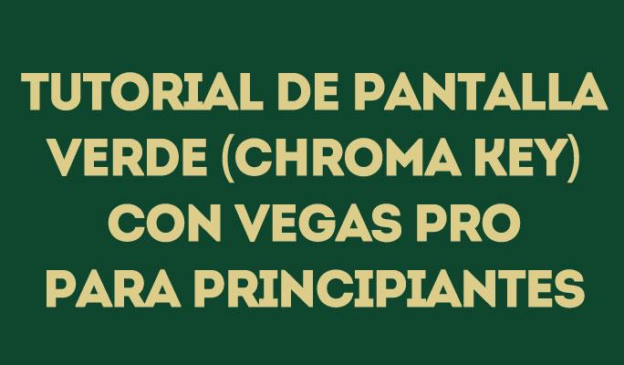 Tutorial de pantalla verde (Chroma Key) con Vegas Pro para principiantes