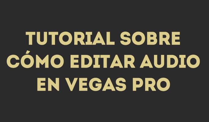 Tutorial sobre cómo editar audio en Vegas Pro
