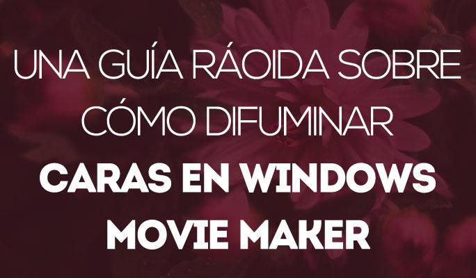 Cómo pixelar caras en un vídeo en Windows Movie Maker gratis