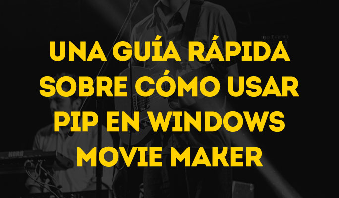 Cómo usar PIP en Windows Movie Maker (Picture-in-Picture)