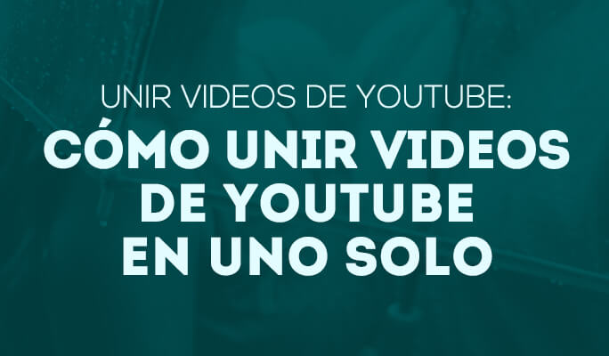 Unir videos de YouTube: Cómo unir videos de YouTube en uno solo
