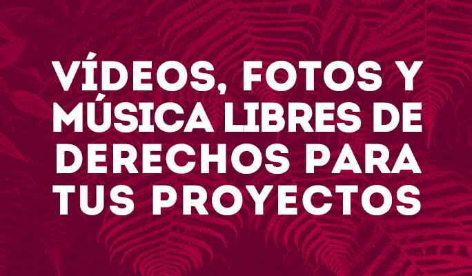 Vídeos, fotos y música libres de derechos para tus proyectos