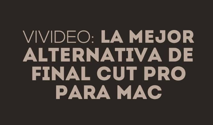 Wondershare Video Editor: La mejor alternativa de Final Cut Pro para Mac
