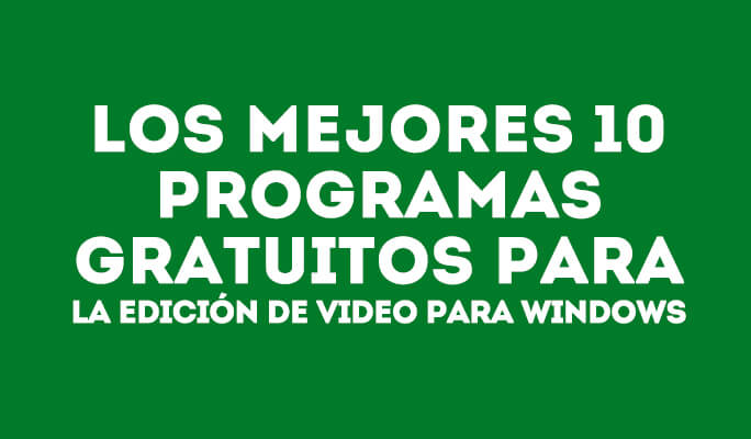Mejores programas para editar un video gratis en Windows